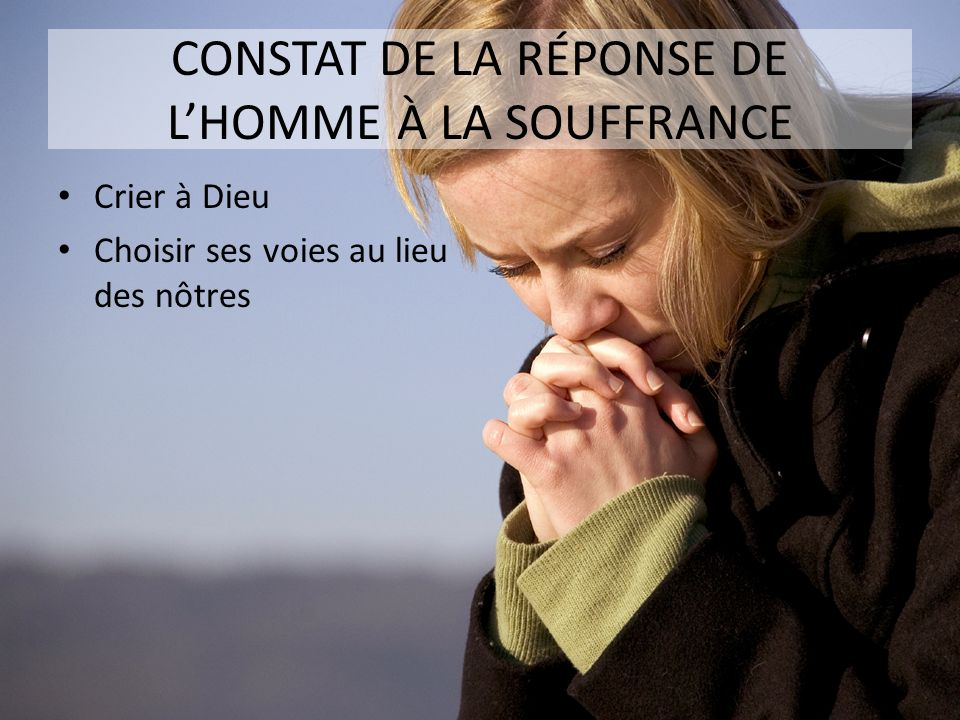 CONSTAT DE LA RÉPONSE DE L'HOMME À LA SOUFFRANCE