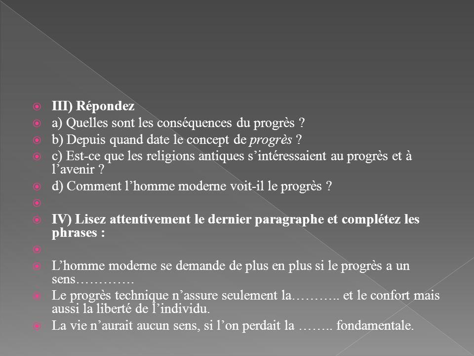III) Répondez a) Quelles sont les conséquences du progrès b) Depuis quand date le concept de progrès