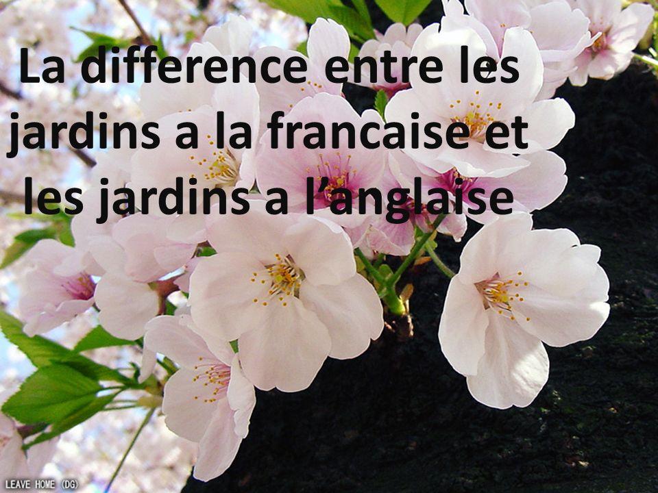 La difference entre les jardins a la francaise et les jardins a l'anglaise
