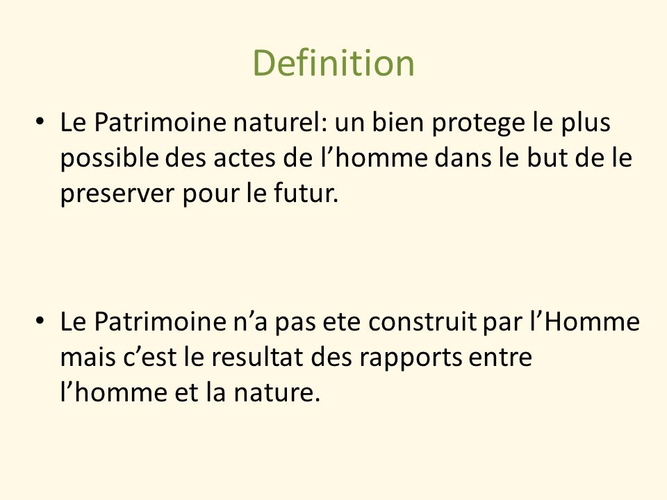 Definition Le Patrimoine naturel: un bien protege le plus possible des actes de l'homme dans le but de le preserver pour le futur.