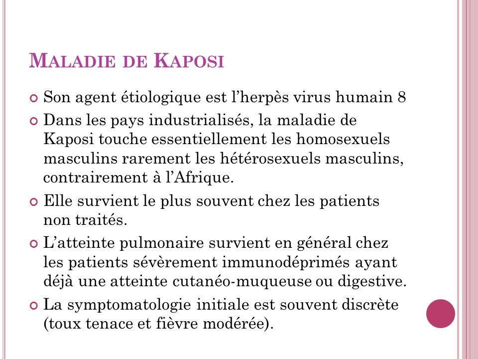 Maladie de Kaposi Son agent étiologique est l'herpès virus humain 8