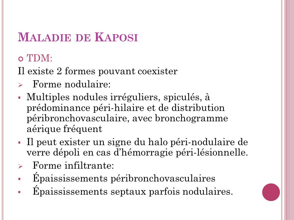 Maladie de Kaposi TDM: Il existe 2 formes pouvant coexister