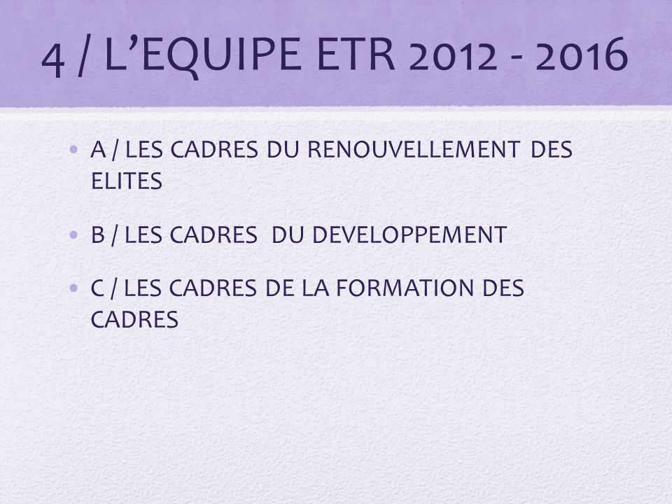 4 / L'EQUIPE ETR 2012 - 2016 A / LES CADRES DU RENOUVELLEMENT DES ELITES. B / LES CADRES DU DEVELOPPEMENT.