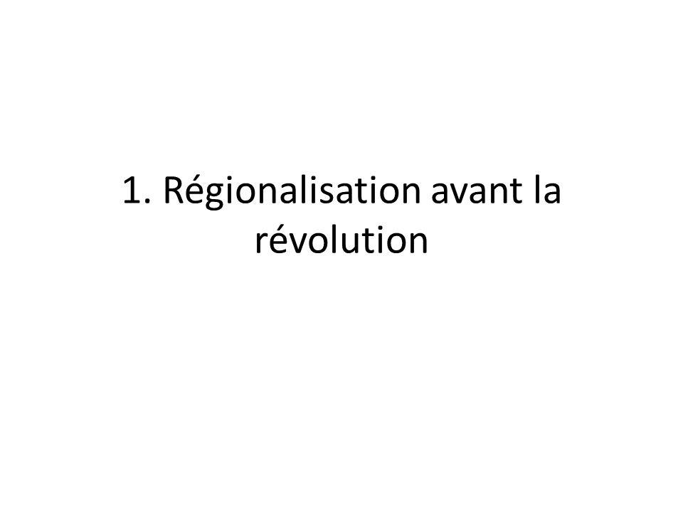1. Régionalisation avant la révolution