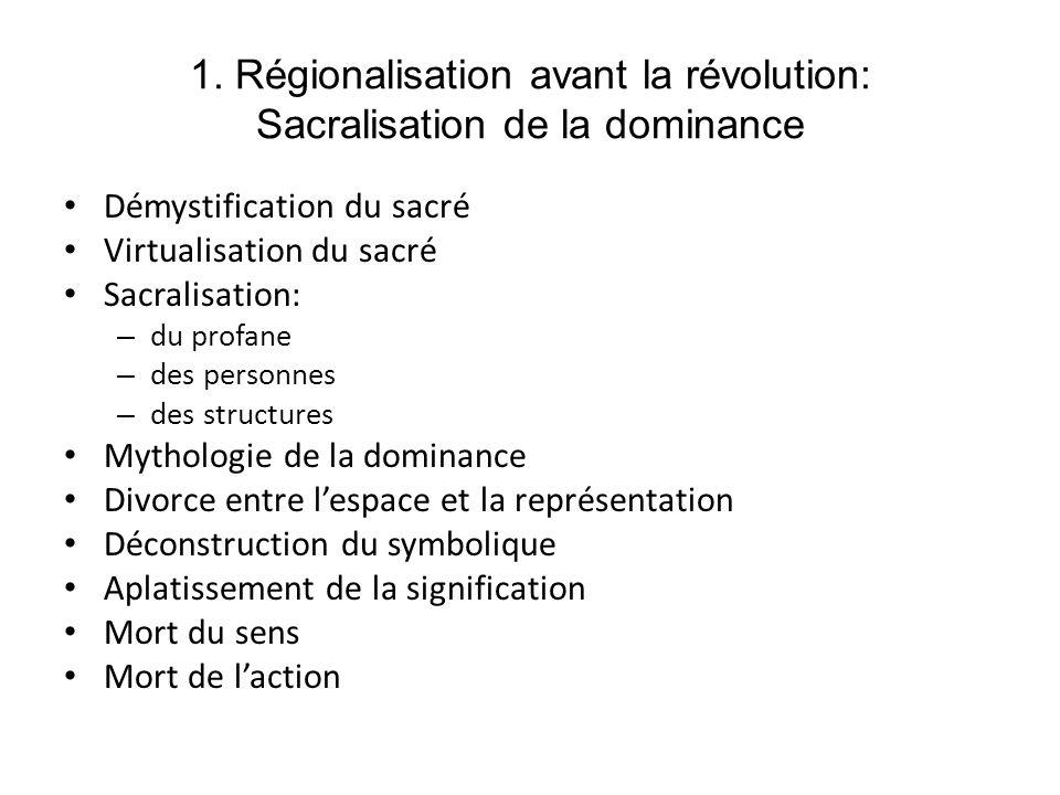 1. Régionalisation avant la révolution: Sacralisation de la dominance
