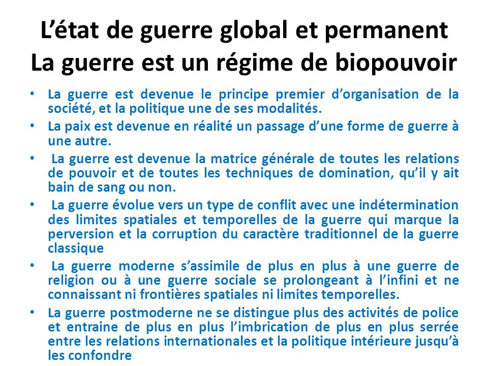 L'état de guerre global et permanent La guerre est un régime de biopouvoir