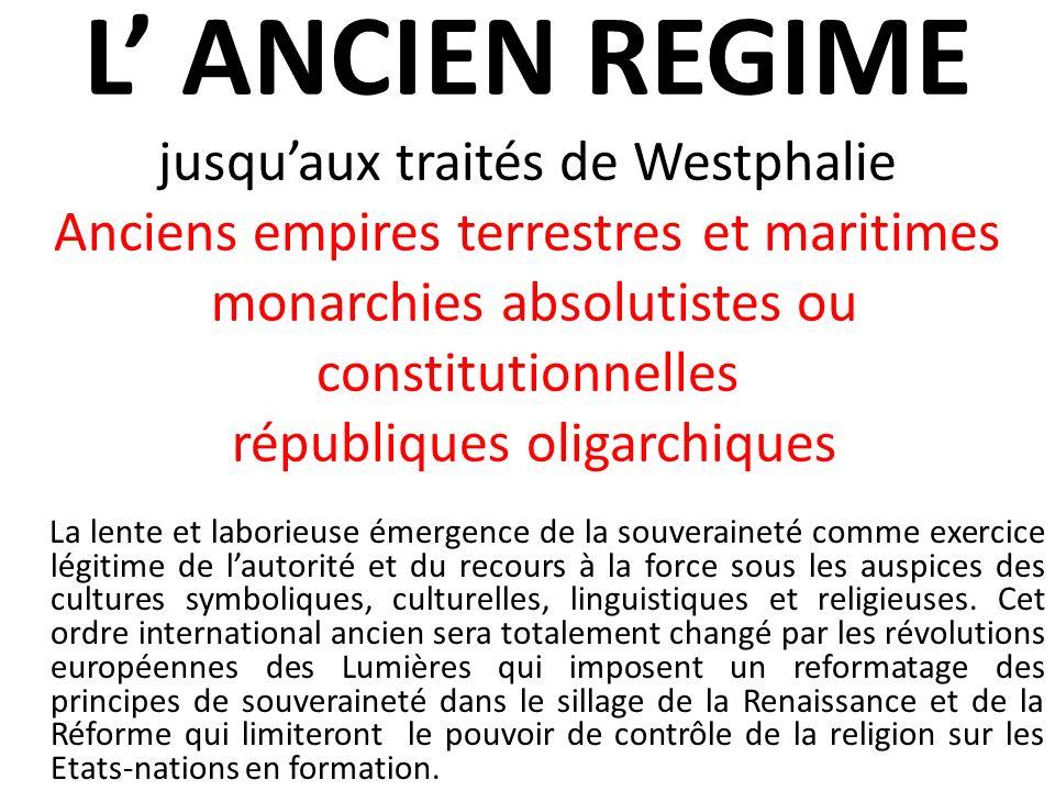 L' ANCIEN REGIME jusqu'aux traités de Westphalie Anciens empires terrestres et maritimes monarchies absolutistes ou constitutionnelles républiques oligarchiques