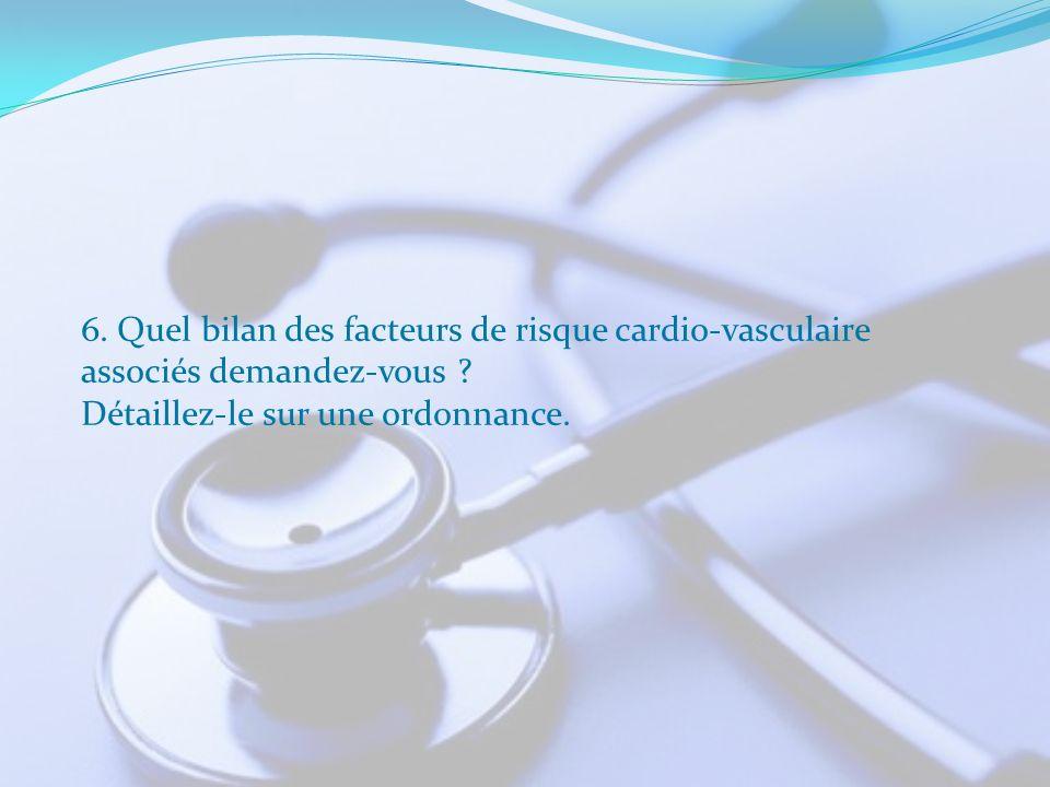 6. Quel bilan des facteurs de risque cardio-vasculaire
