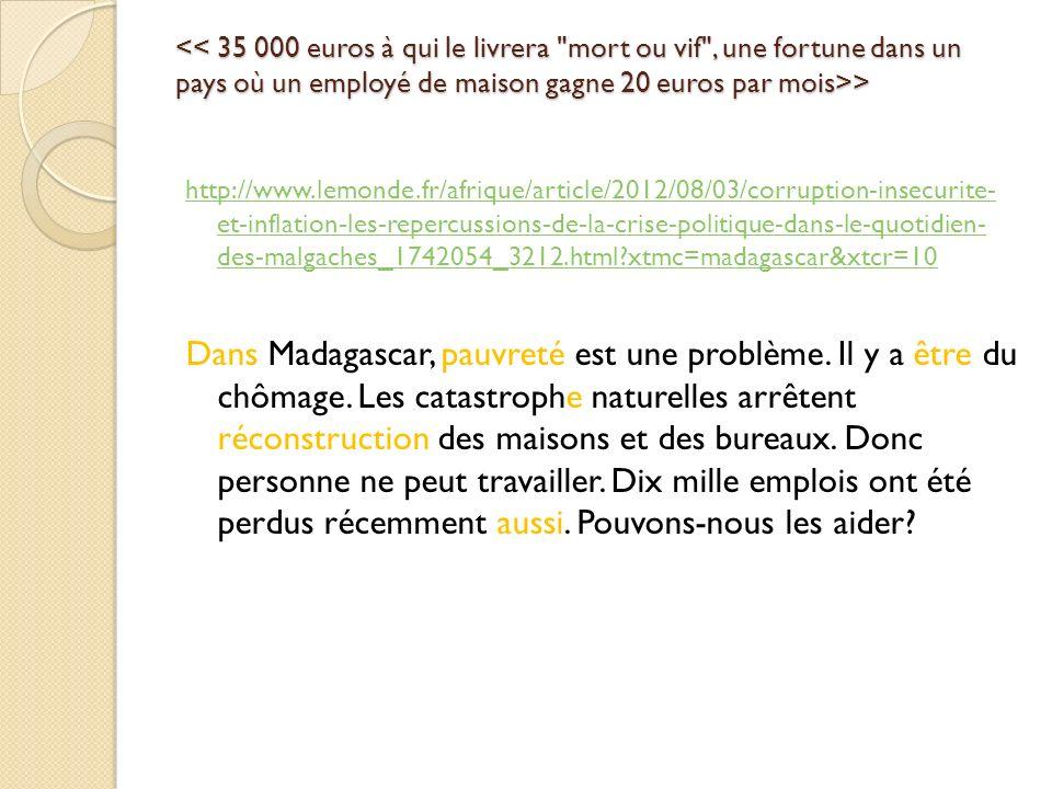 << 35 000 euros à qui le livrera mort ou vif , une fortune dans un pays où un employé de maison gagne 20 euros par mois>>