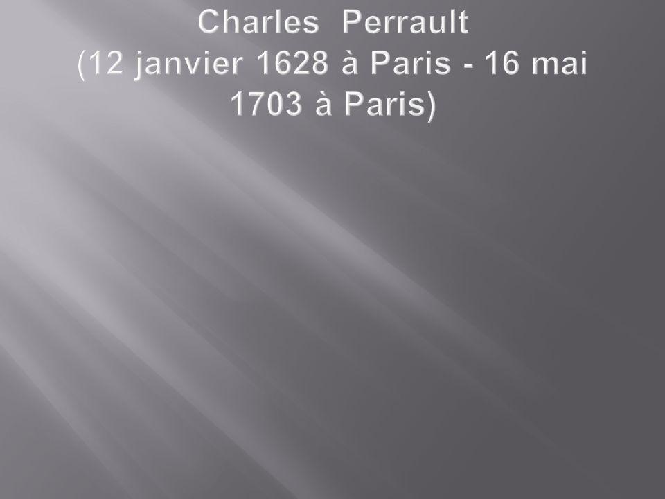 Сharles Perrault (12 janvier 1628 à Paris - 16 mai 1703 à Paris)