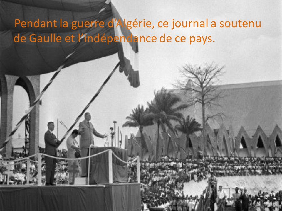 Pendant la guerre d'Algérie, ce journal a soutenu de Gaulle et l'indépendance de ce pays.