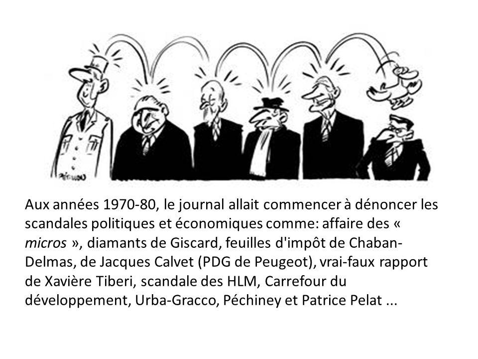 Aux années 1970-80, le journal allait commencer à dénoncer les scandales politiques et économiques comme: affaire des « micros », diamants de Giscard, feuilles d impôt de Chaban-Delmas, de Jacques Calvet (PDG de Peugeot), vrai-faux rapport de Xavière Tiberi, scandale des HLM, Carrefour du développement, Urba-Gracco, Péchiney et Patrice Pelat ...