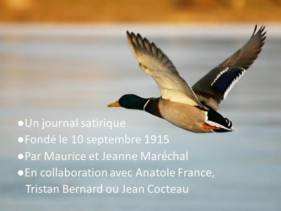 ●Un journal satirique ●Fondé le 10 septembre 1915 ●Par Maurice et Jeanne Maréchal ●En collaboration avec Anatole France, Tristan Bernard ou Jean Cocteau
