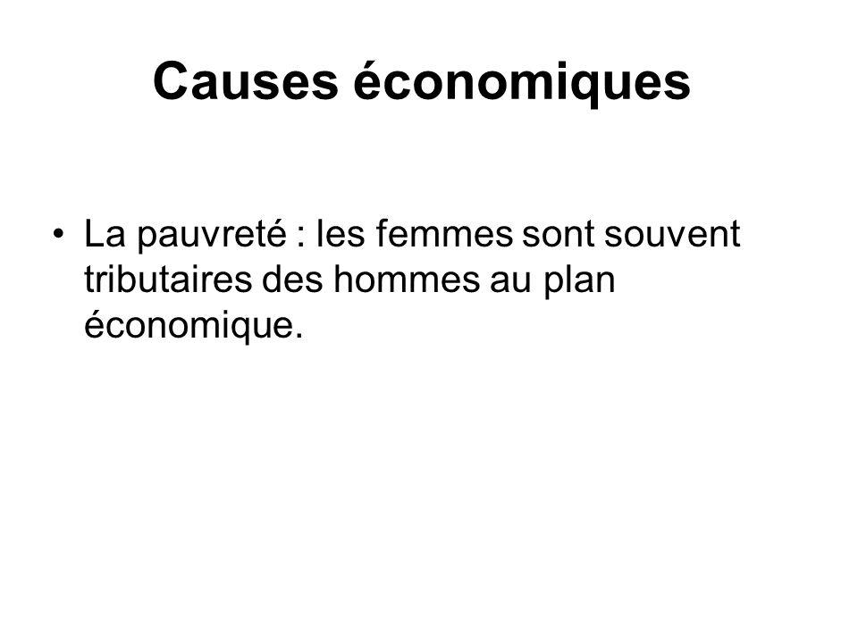 Causes économiques La pauvreté : les femmes sont souvent tributaires des hommes au plan économique.