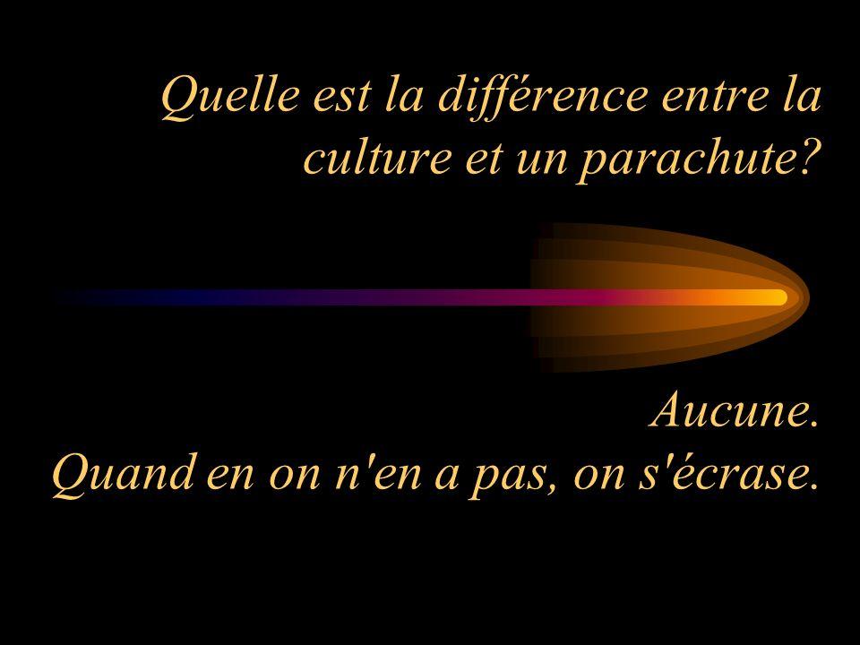 Quelle est la différence entre la culture et un parachute. Aucune