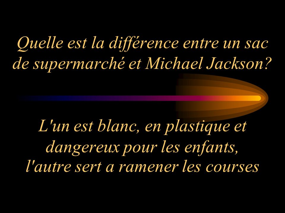 Quelle est la différence entre un sac de supermarché et Michael Jackson.