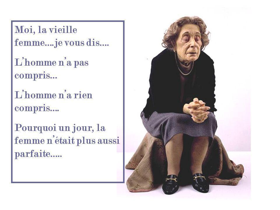 Moi, la vieille femme….je vous dis….