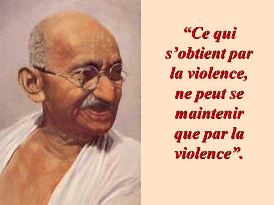 Ce qui s'obtient par la violence, ne peut se maintenir que par la violence .