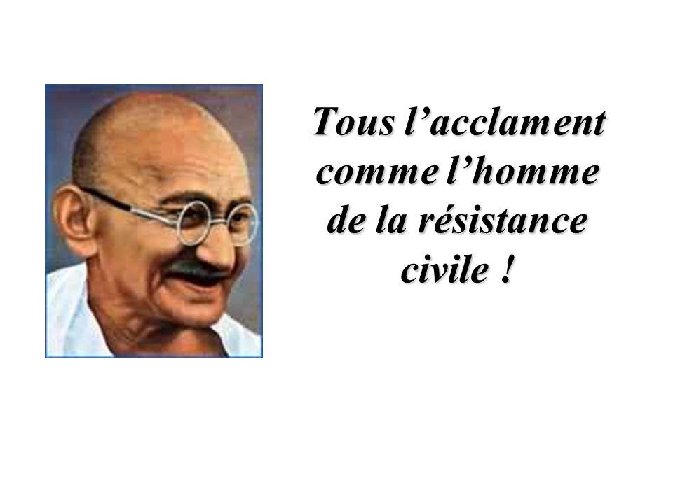 Tous l'acclament comme l'homme de la résistance civile !