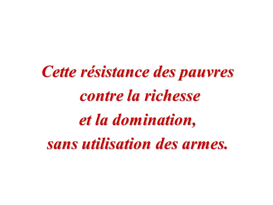 Cette résistance des pauvres sans utilisation des armes.