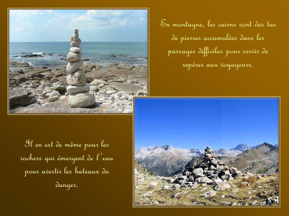 En montagne, les cairns sont des tas de pierres accumulées dans les passages difficiles pour servir de repères aux voyageurs.