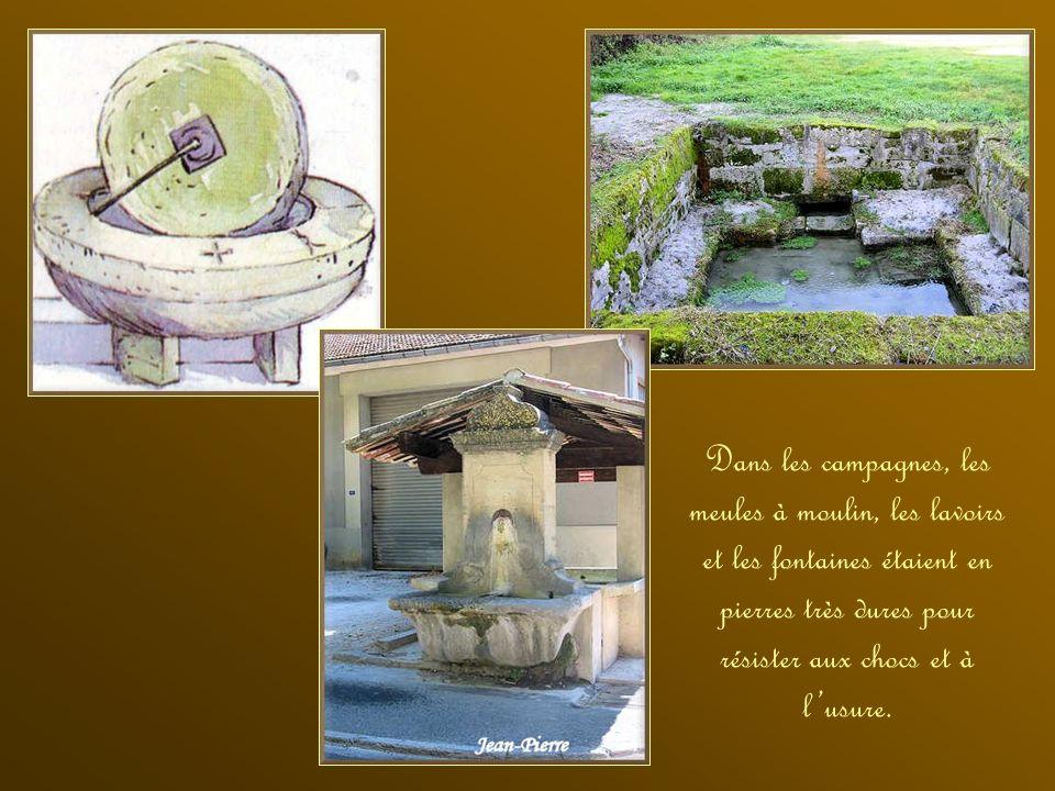 Dans les campagnes, les meules à moulin, les lavoirs et les fontaines étaient en pierres très dures pour résister aux chocs et à l'usure.