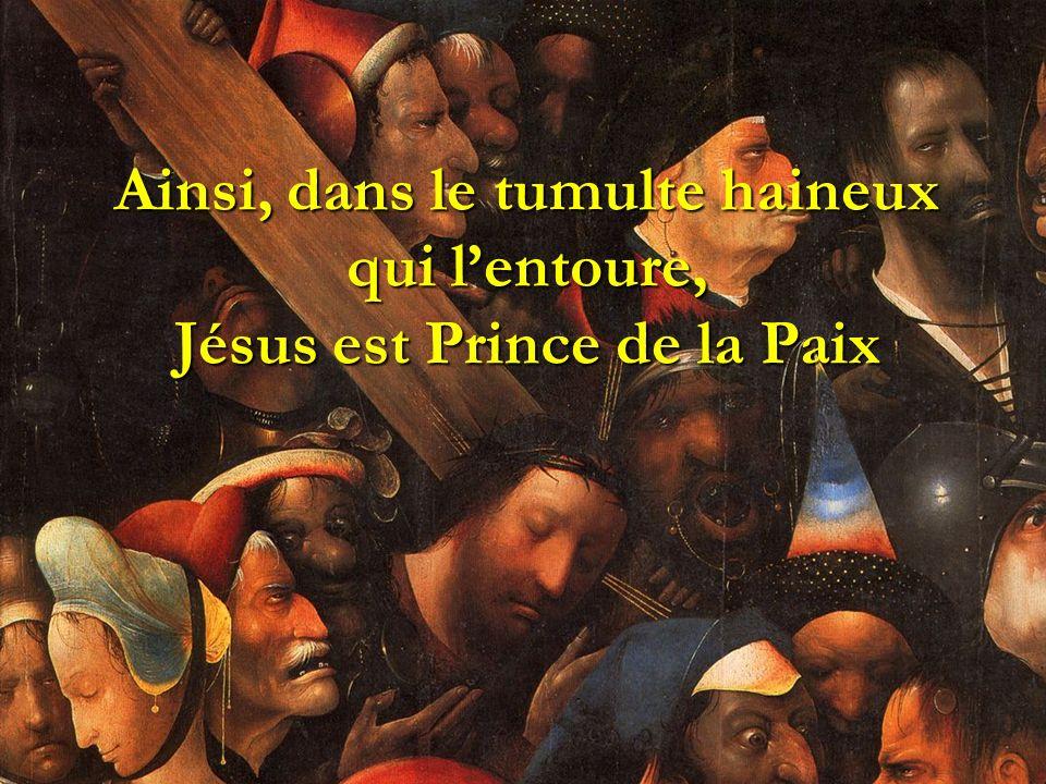 Ainsi, dans le tumulte haineux qui l'entoure, Jésus est Prince de la Paix