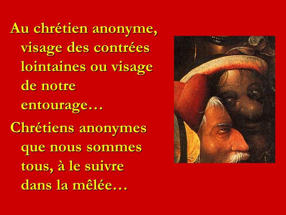 Au chrétien anonyme, visage des contrées lointaines ou visage de notre entourage…