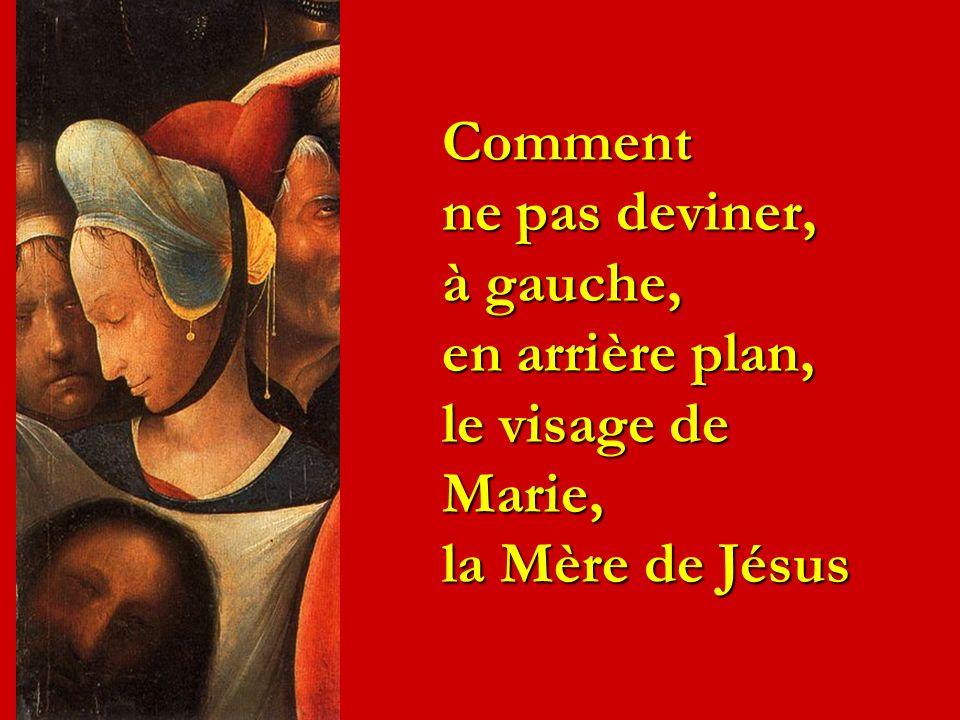 Comment ne pas deviner, à gauche, en arrière plan, le visage de Marie, la Mère de Jésus