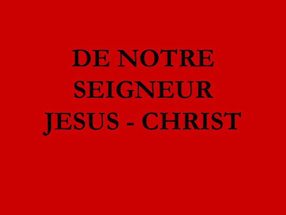 DE NOTRE SEIGNEUR JESUS - CHRIST