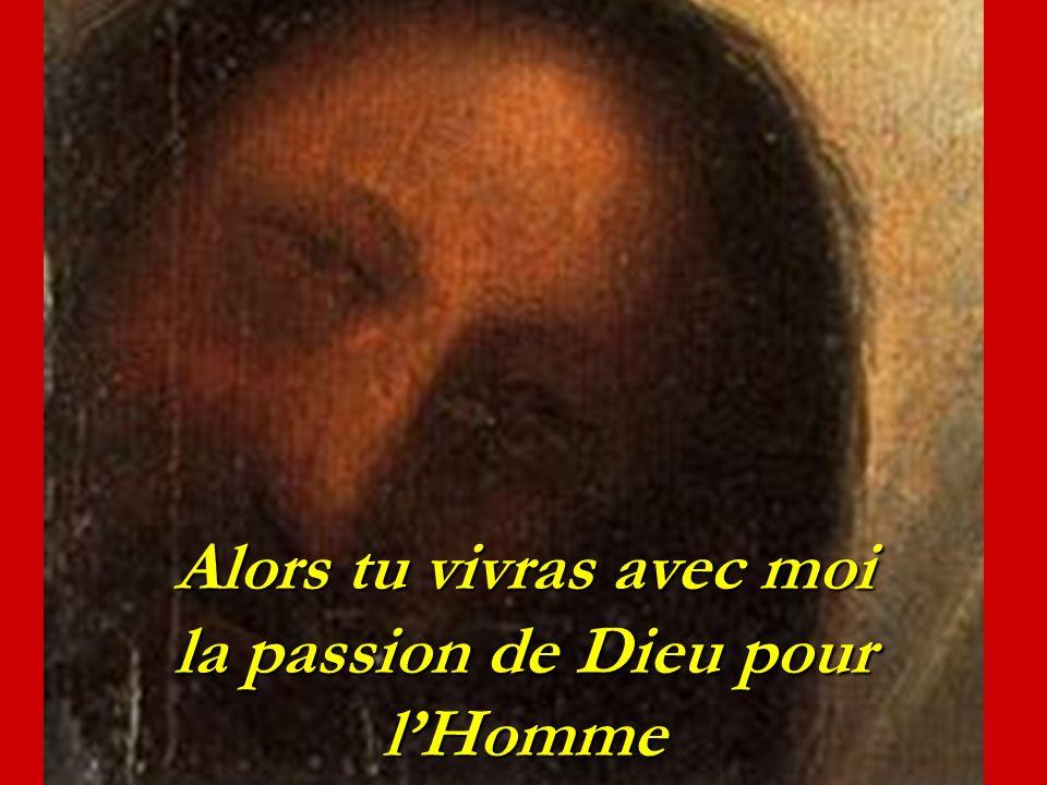 Alors tu vivras avec moi la passion de Dieu pour l'Homme