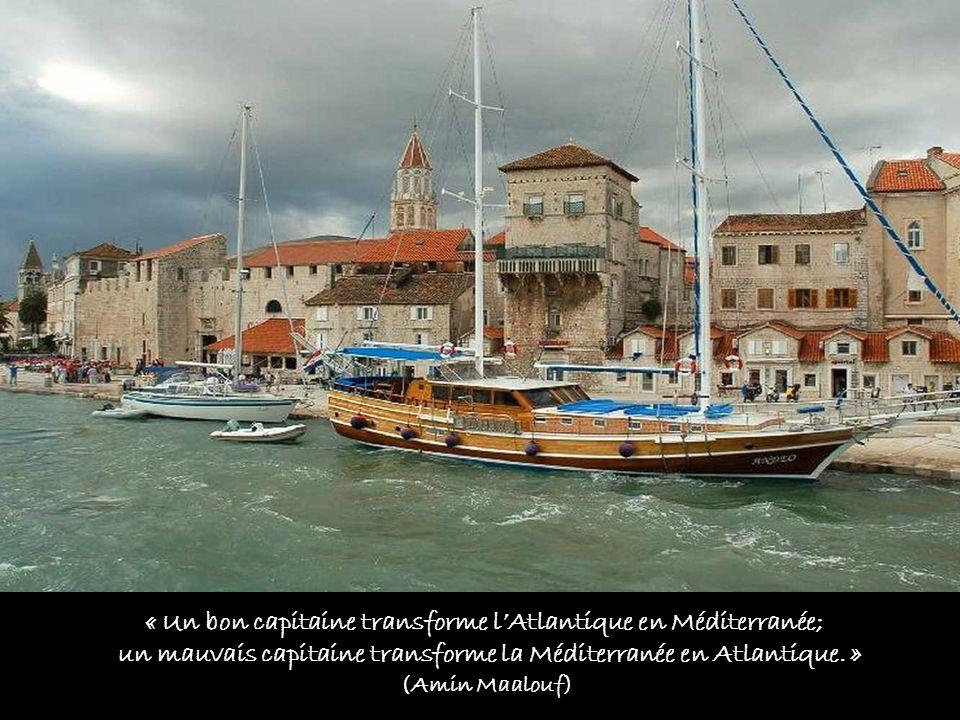 « Un bon capitaine transforme l'Atlantique en Méditerranée;