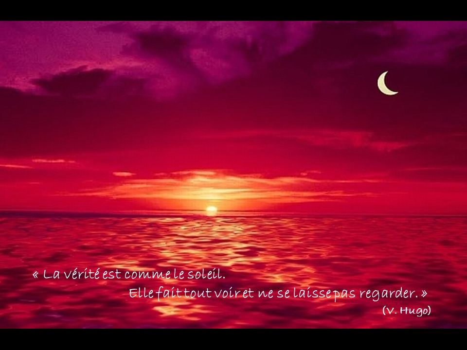 « La vérité est comme le soleil.