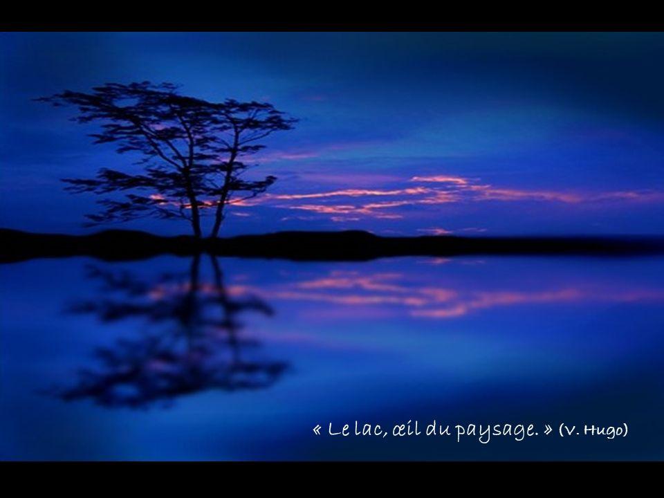« Le lac, œil du paysage. » (V. Hugo)