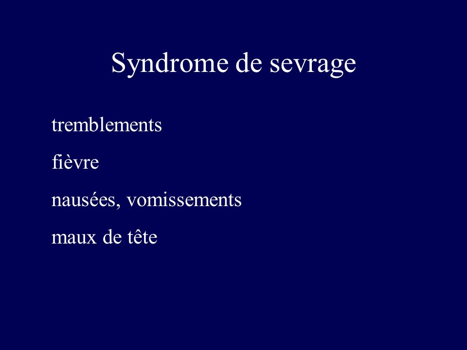 Syndrome de sevrage tremblements fièvre nausées, vomissements