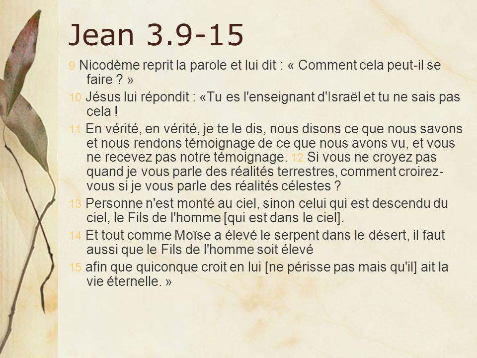 Jean 3.9-15 9 Nicodème reprit la parole et lui dit : « Comment cela peut-il se faire »