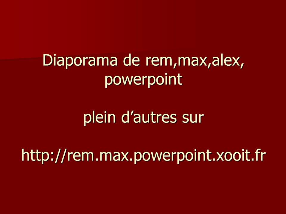 Diaporama de rem,max,alex, powerpoint plein d'autres sur http://rem