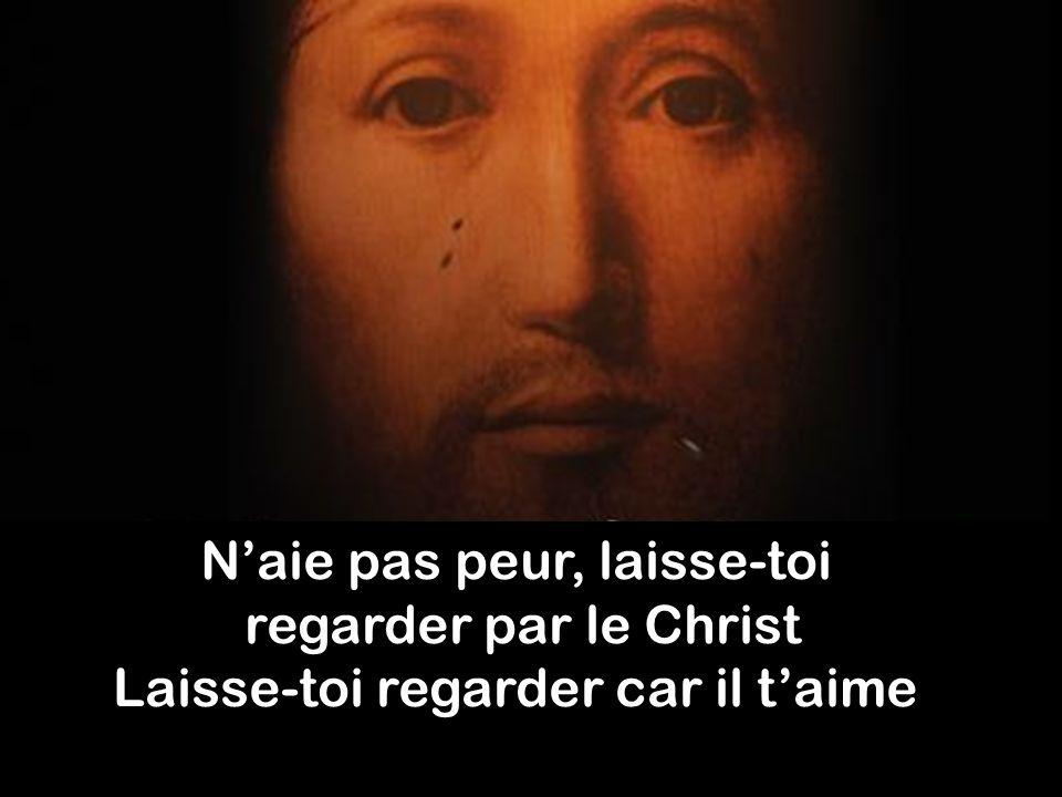 N'aie pas peur, laisse-toi regarder par le Christ