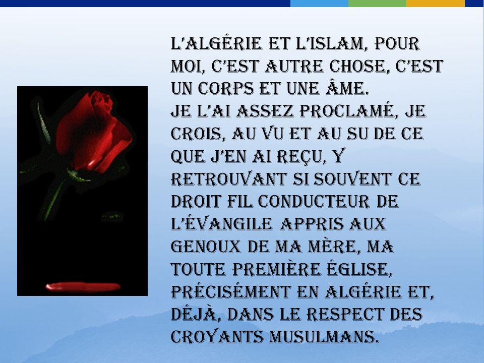 L'Algérie et l'islam, pour moi, c'est autre chose, c'est un corps et une âme.