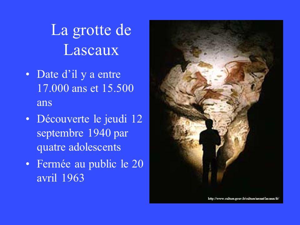 La grotte de Lascaux Date d'il y a entre 17.000 ans et 15.500 ans