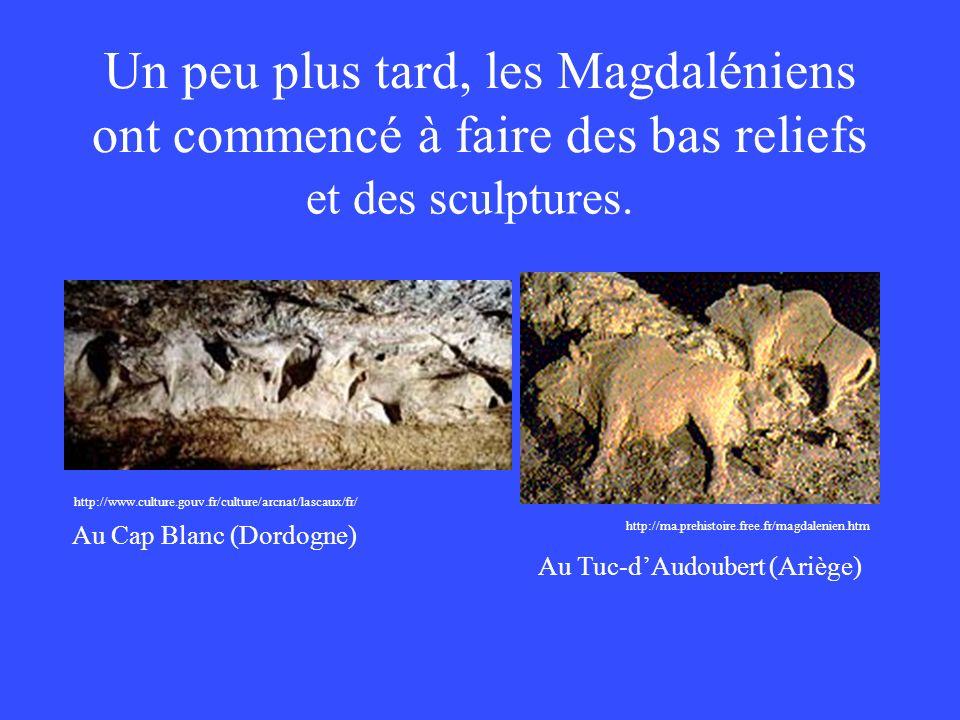 Un peu plus tard, les Magdaléniens ont commencé à faire des bas reliefs