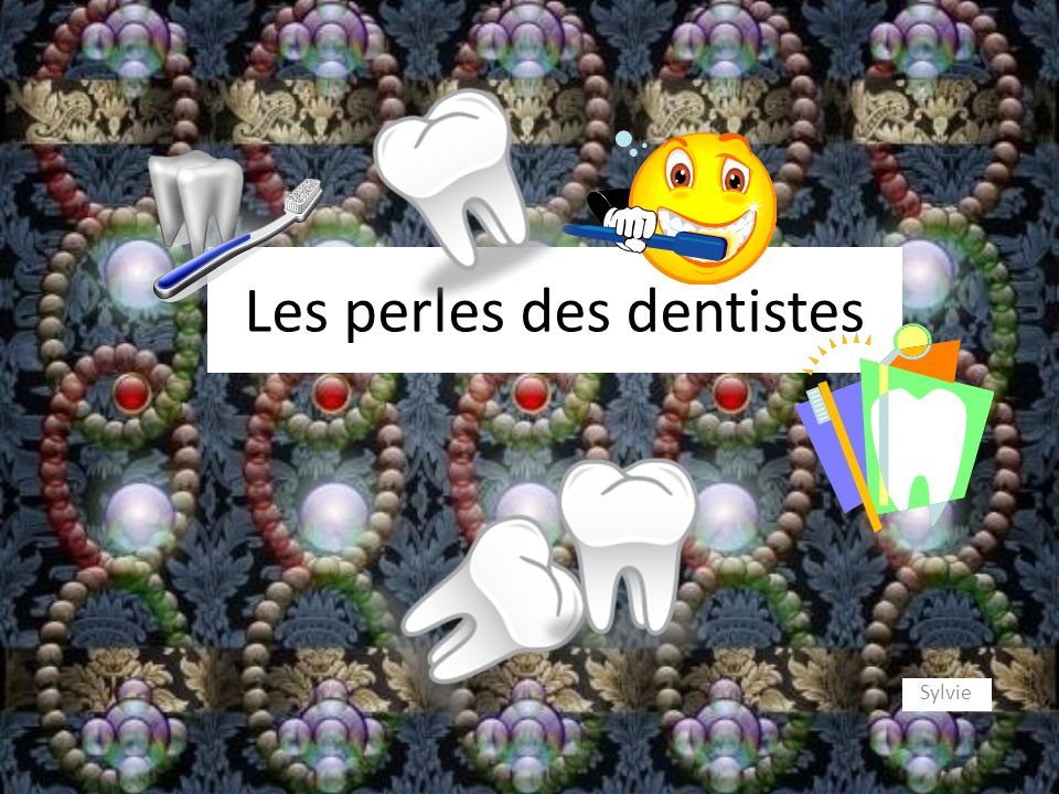 Les perles des dentistes