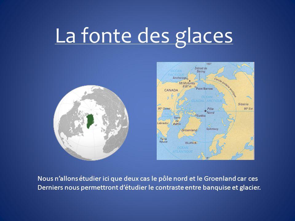 La fonte des glaces Nous n'allons étudier ici que deux cas le pôle nord et le Groenland car ces.
