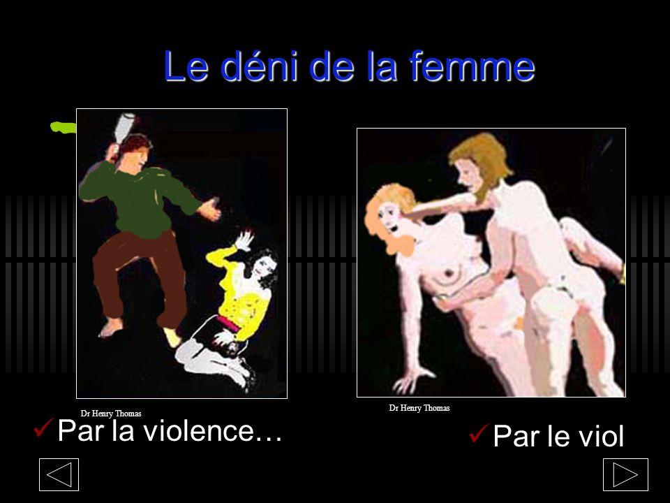 Le déni de la femme Par la violence… Par le viol Dr Henry Thomas