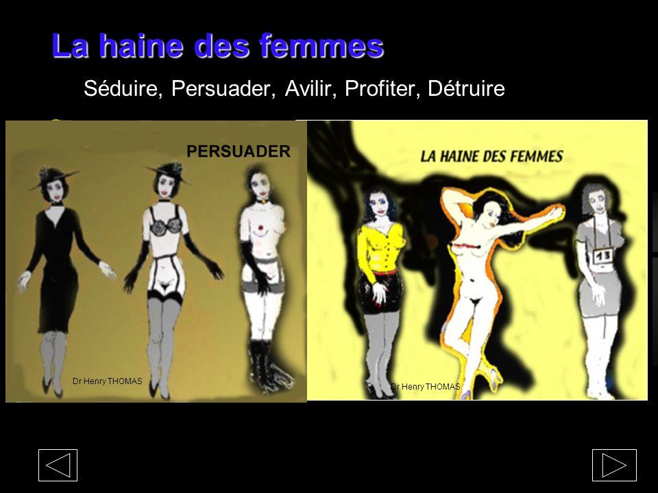 La haine des femmes Séduire, Persuader, Avilir, Profiter, Détruire