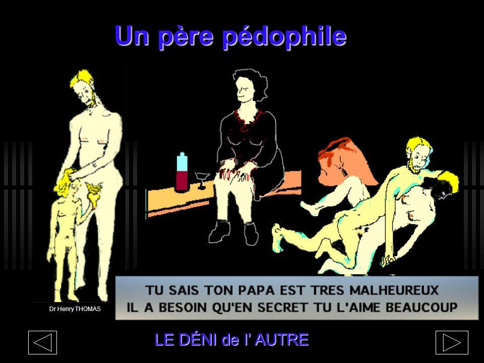 Un père pédophile Dr Henry THOMAS LE DÉNI de l' AUTRE