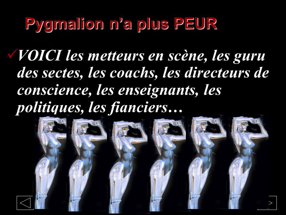 Pygmalion n'a plus PEUR