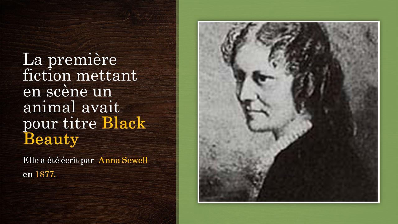 La première fiction mettant en scène un animal avait pour titre Black Beauty