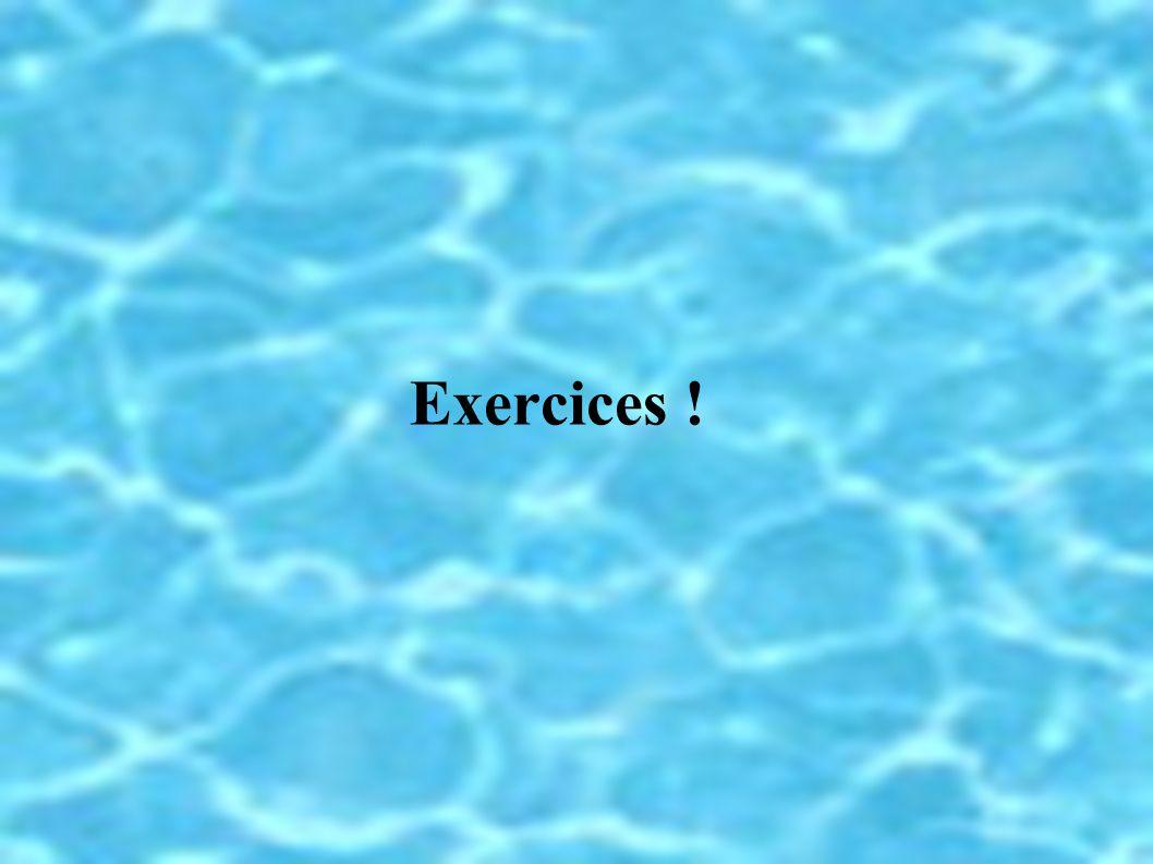 Exercices !