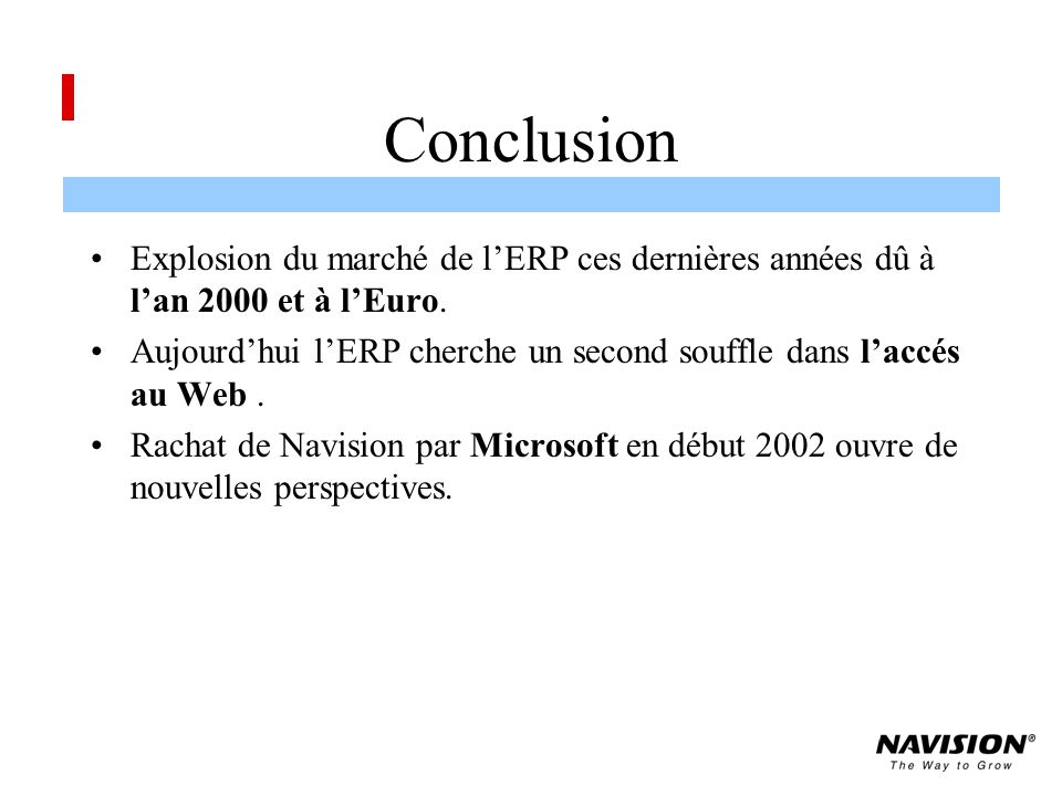 Conclusion Explosion du marché de l'ERP ces dernières années dû à l'an 2000 et à l'Euro.